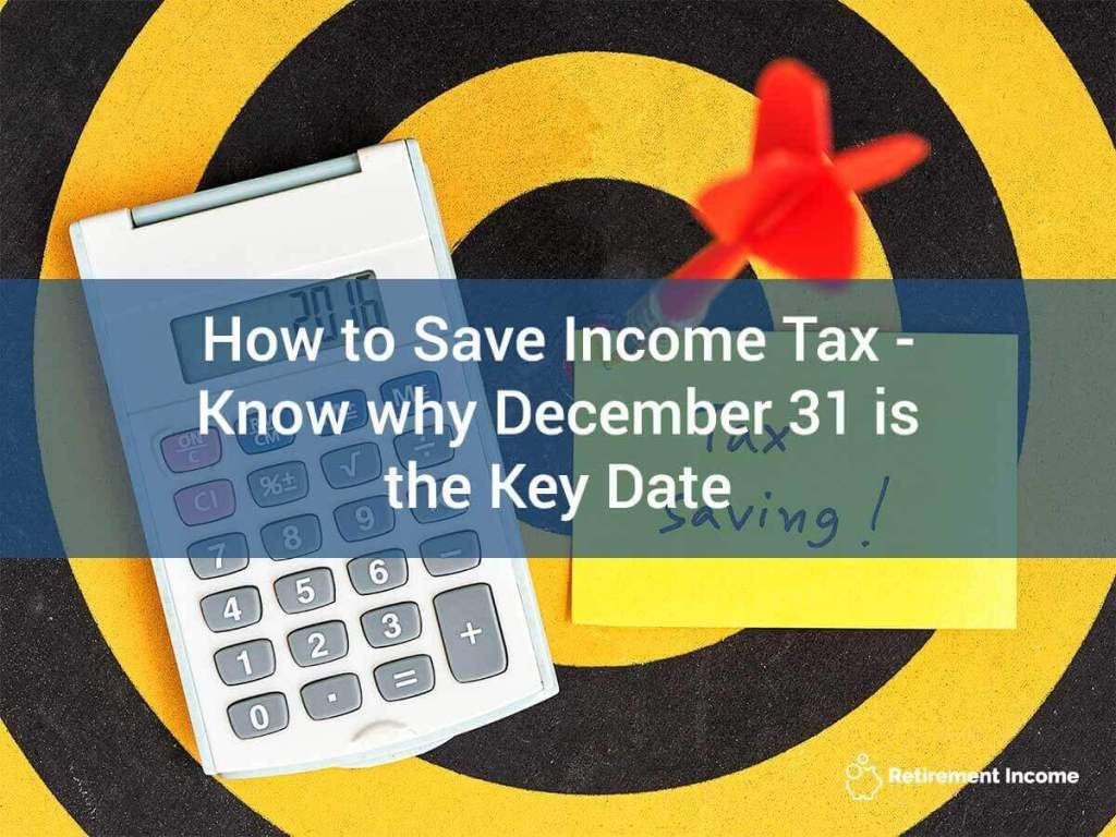 How to Save Income Tax - Know Why December 31 is the Key Date