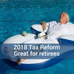 How Retirees Can Use Tax Reform to Their Advantage (and other senior tax breaks from 2017)