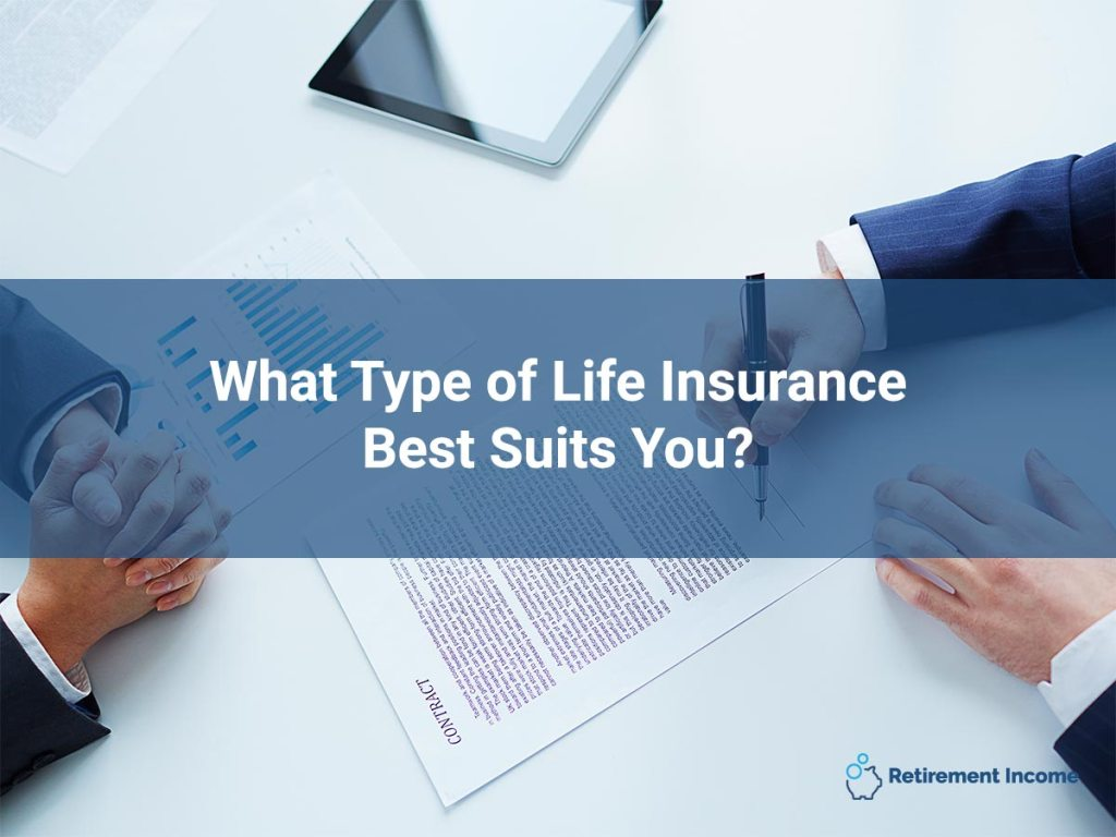 What Type of Life Insurance Best Suits You?
