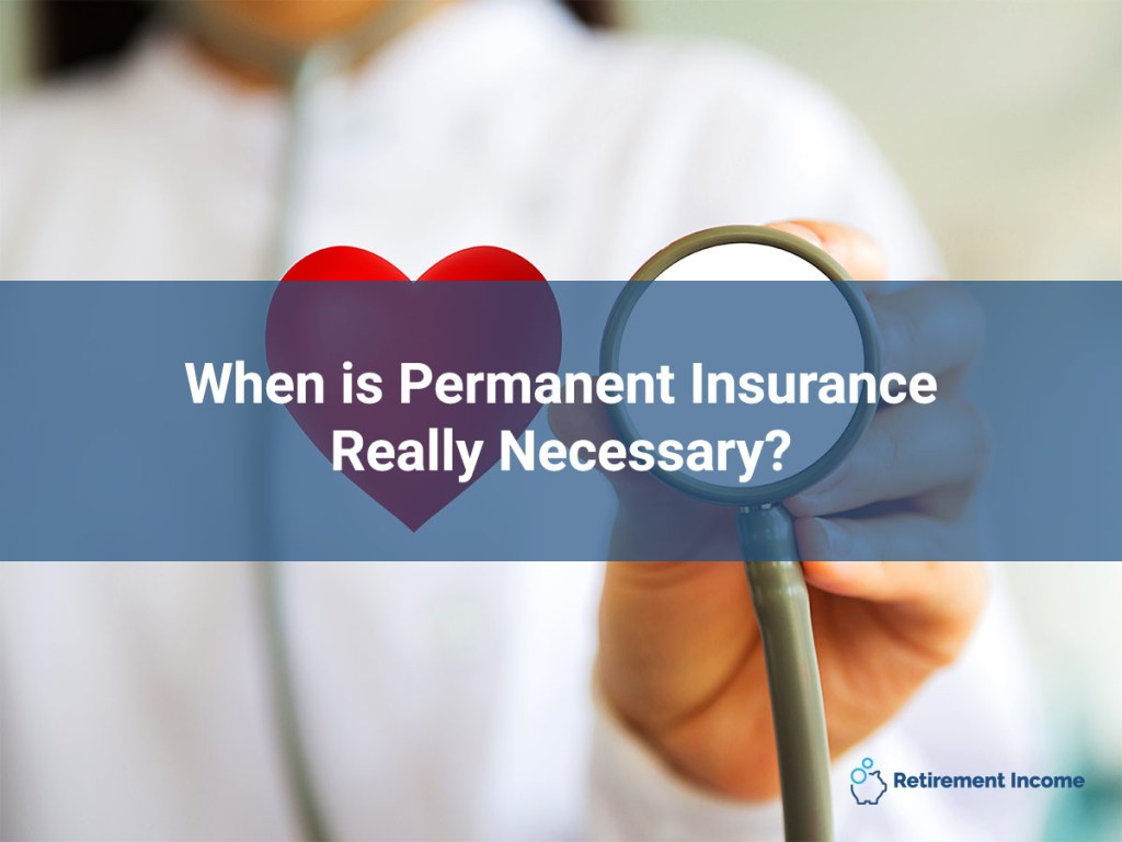 When is Permanent Insurance Really Necessary?