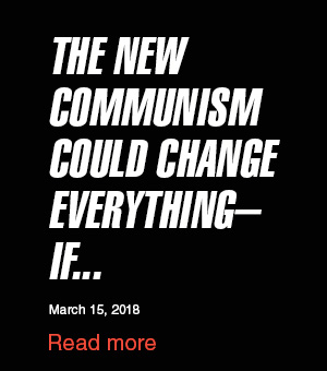 The New Communism Could Change Everything...If