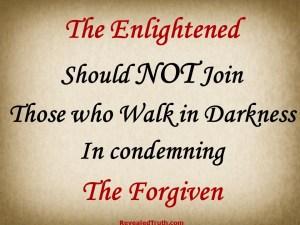 Do Not Condemn Those whom God has Forgiven