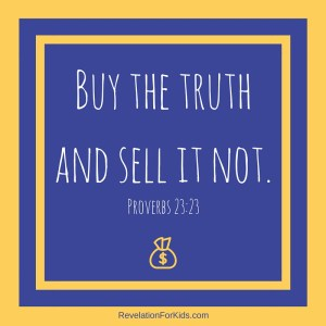 Buy the truth and sell it not. (2)