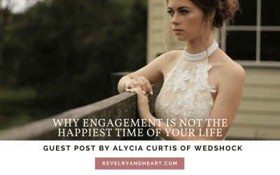 Why Engagement Is NOT the Happiest Time of Your Life | Guest Post by Alycia Curtis of Wedshock