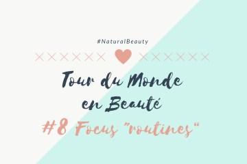 Tour du Monde en Beauté spécial routines