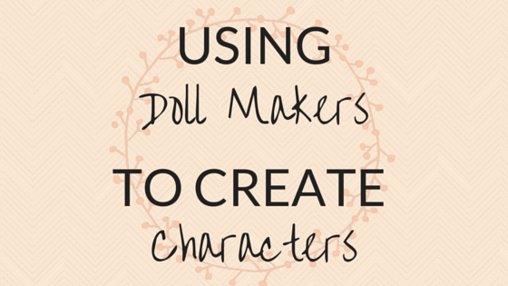 Using Doll Makers To Create Characters