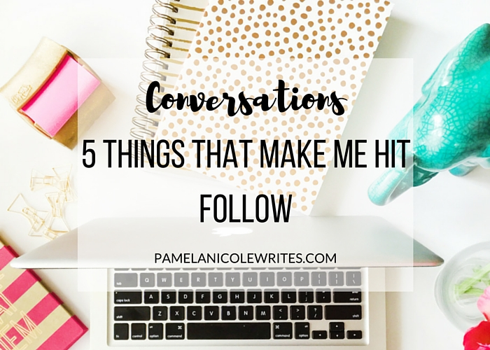 Conversations: 5 Things that Make Me Hit the 'Follow Blog' Button