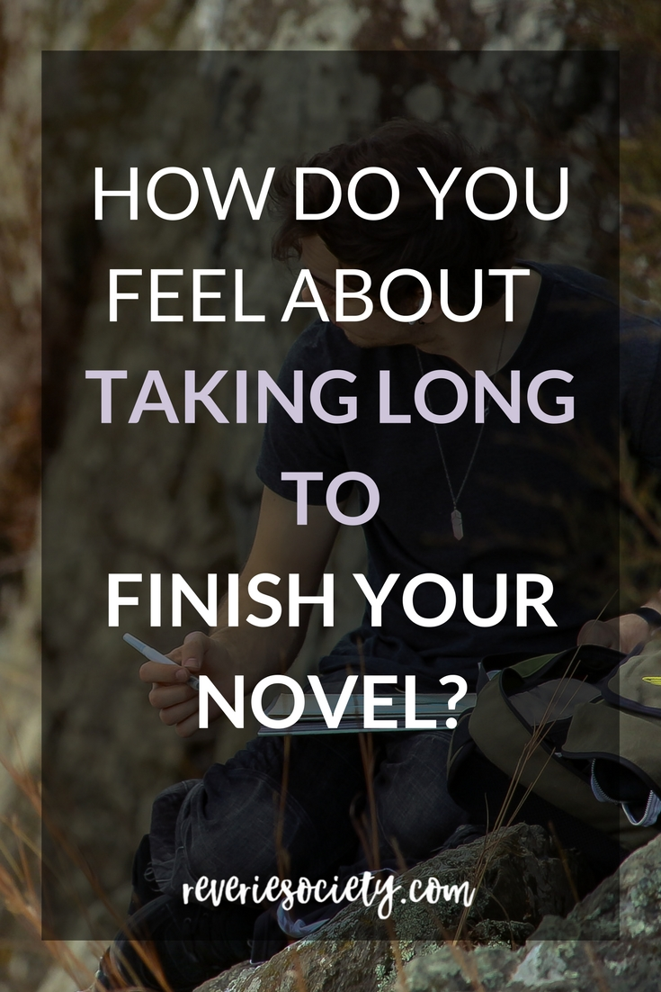 How do you feel about taking long to finish your novel?