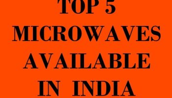 Top 5 Microwaves Available in India