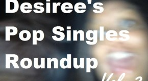 Desiree's Pop Singles Roundup – Vol. 2!!