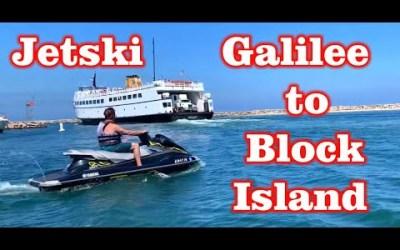 Take a Jetski from Galilee to Block Island , Rhode Island