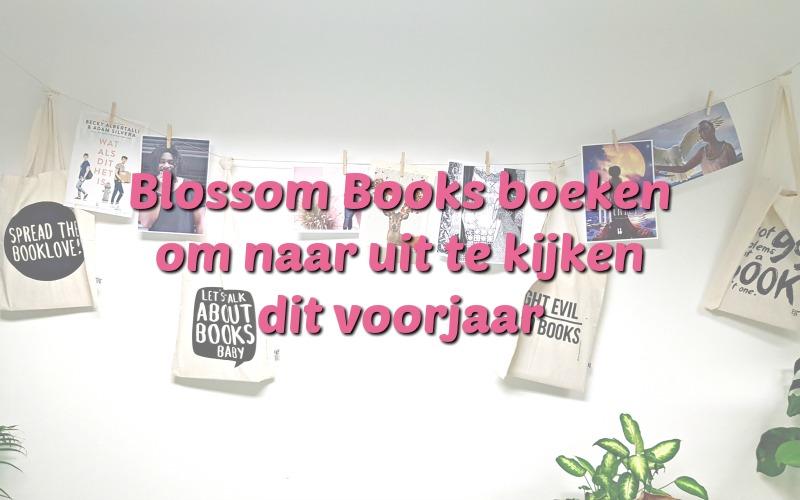 Alles dat je wilt weten over de boeken die Blossom Books voorjaar 2019 uit gaat geven