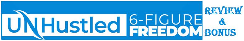 UnHustled 6-Figure Freedom Review & Bonus