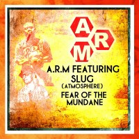 "A.R.M. feat Slug ""Fear of the Mundane"""