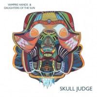 Vampire Hands/Daughters of The Sun: Skull Judge EP Review