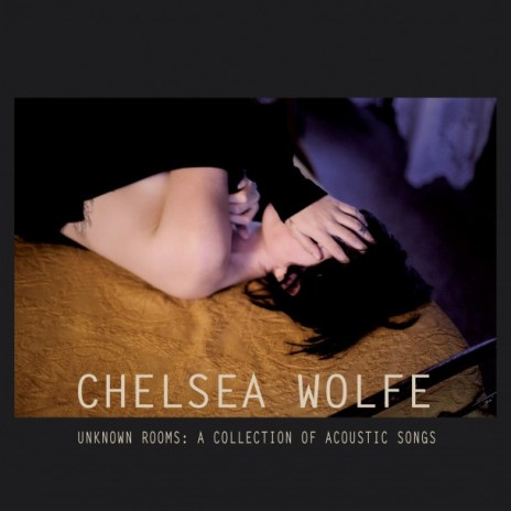 Chelsea-Wolfe-Unknown-Rooms
