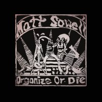 "Stream Matt Sowell's ""Organize Or Die"" / Release Show Tomorrow"