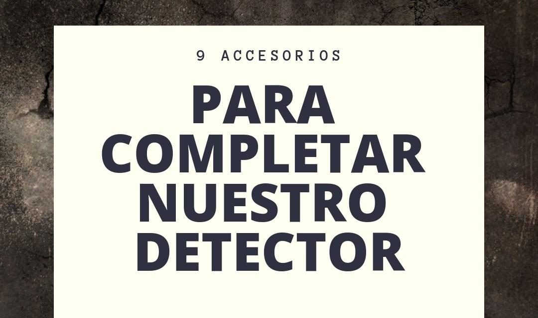 9 Accesorios para completar nuestro detector