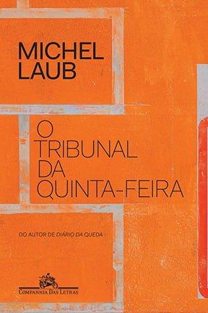 O Tribunal Da Quinta-feira Michel Laub Companhia das Letras