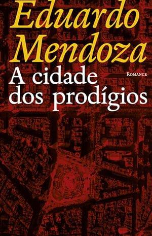 A Cidade dos Prodígios (1986), Eduardo Mendoza[
