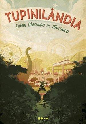 Tupinilândia, de Samir Machado de Machado