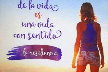 El sentido de la vida es una vida con sentido: la resiliencia 2