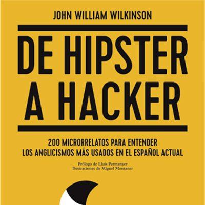 de hipster a hacker; el nuevo libro de john william wilkinson