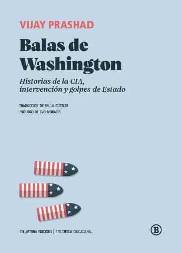 Balas de Washington, de Vijay Prashad. Editado por Bellaterra (2020)