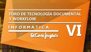 VI Foro de Tecnología Documental y Workflow - Corte Inglés