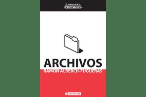 """""""Archivos"""", el libro de Ramon Alberch-Fugueras, una aproximación más dinámica y renovadora de los archivos"""