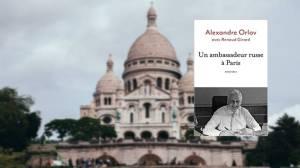 Un ambassadeur russe à Paris. Alexandre Orlov