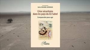 Livre – Crise sécuritaire dans les pays du G5 Sahel. Comprendre pour agir