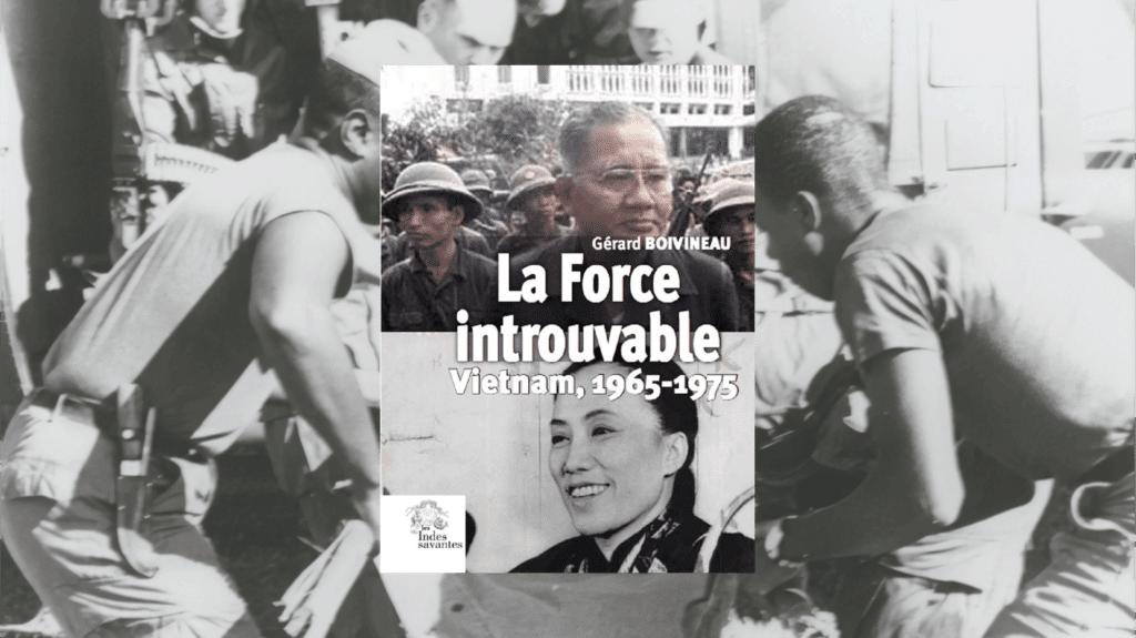 Livre – La Force introuvable. Vietnam, 1965-1975