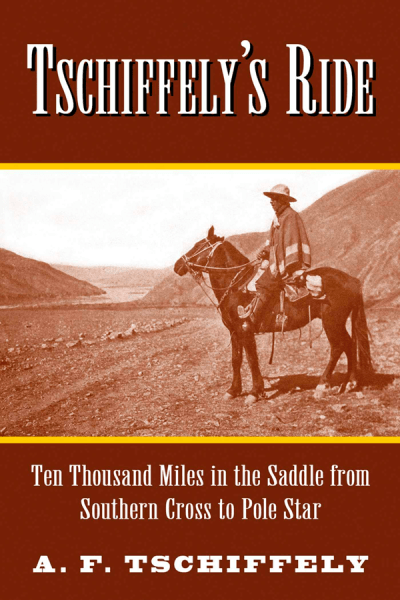 Tschiffely's Epic Equestrian Ride by Mark D.Walker