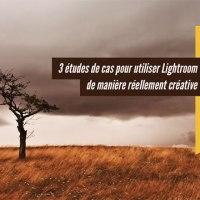 Tuto.com : 3 études de cas pour utiliser Lightroom de manière créative
