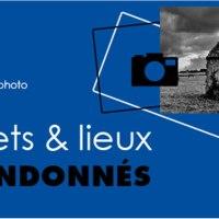 16ème Exposition Photo - Lieux et Objets abandonnés