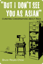 But I Don't See You as Asian: Curating Conversations about Race cover