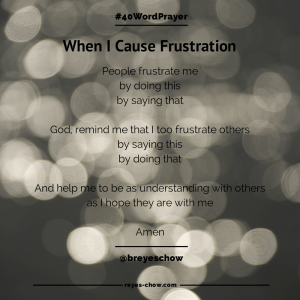 #40WordPrayer - When I Cause Frustation