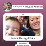 Larissa Kwong Abazia on BRC and Friends with Bruce Reyes-Chow