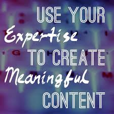 Use your expertise to create meaningful content