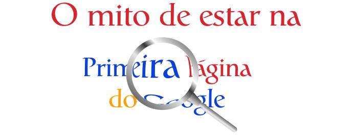 O mito de estar na primeira página do Google