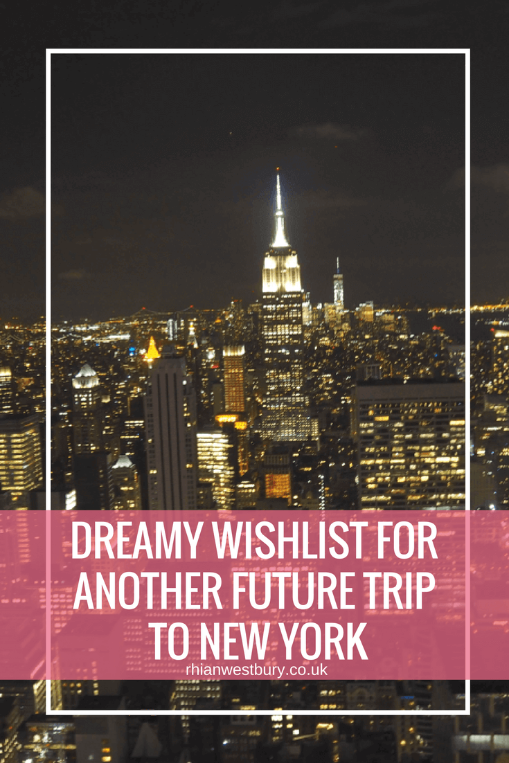 Would you like to go to New York? Here is my Dreamy Wishlist For Another Future Trip To New York