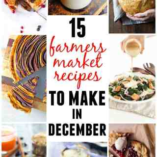 15 Farmers market recipes to make in December! Delicious, autumn, winter, and holiday recipes made with fresh, seasonal produce from your local farmers market or CSA bin. Eat local!