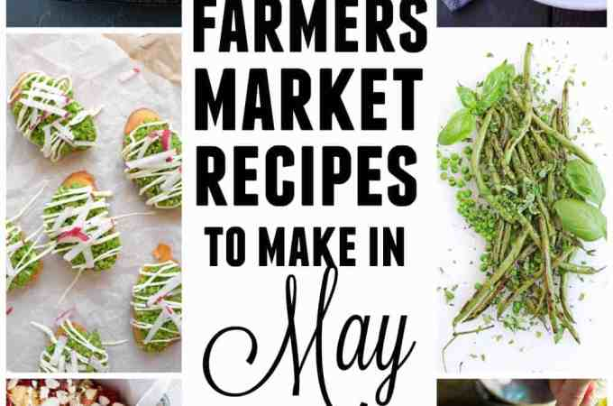 15 farmers market recipes to make in May