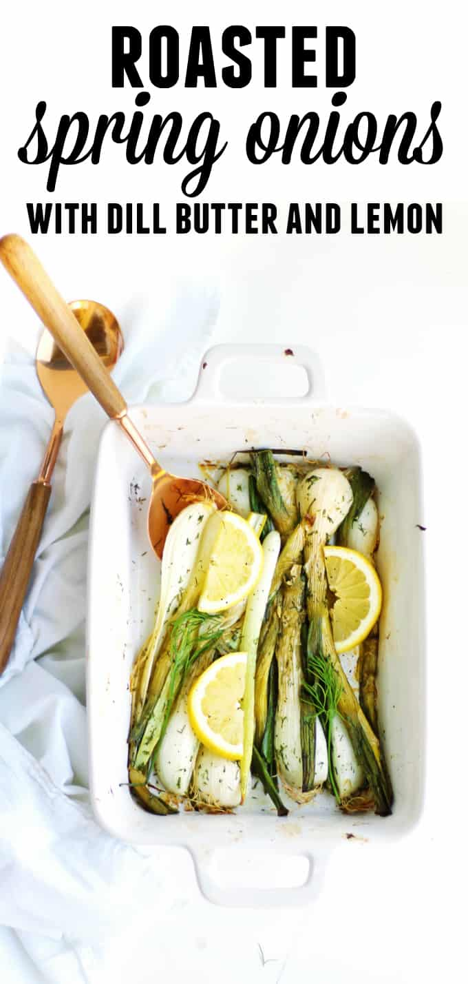 Simple roasted spring onions recipe! These onions are slathered in dill butter, roasted until soft, and finished with a sprinkle of lemon. // Rhubarbarians //