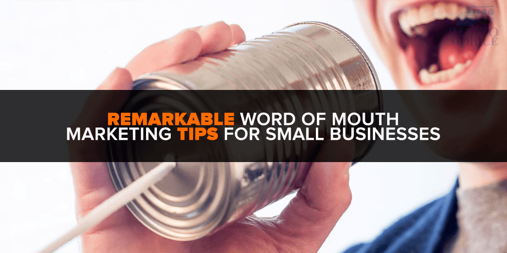 Remarkable Word of Mouth Marketing Tips for Small Businesses