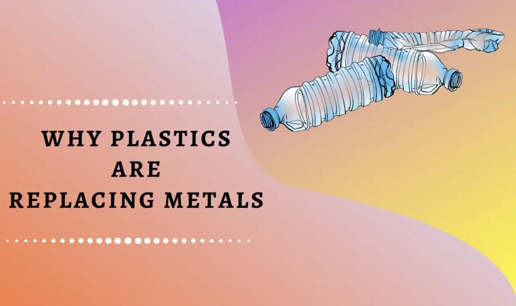 why plastics are replacing metals