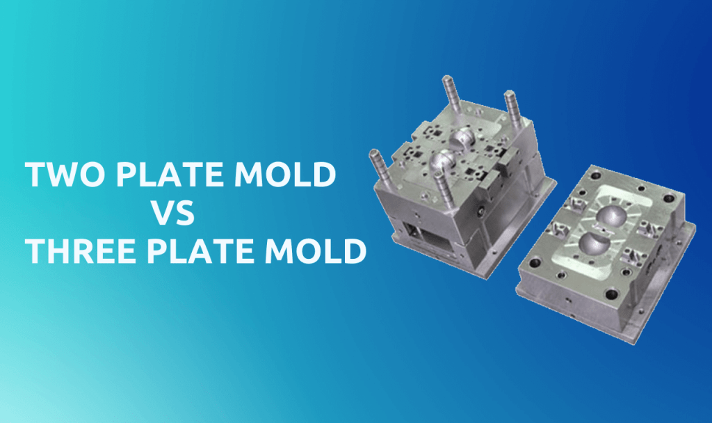 two plate mold vs three plate mold