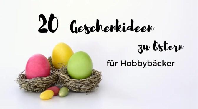 20 Geschenkideen zu Ostern für Hobbybäcker