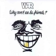 War - Why Cant We Be Friends